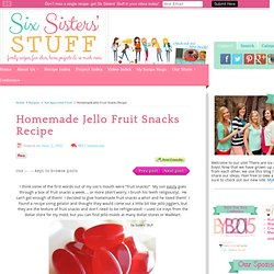 Homemade Jello Fruit Snacks Recipe