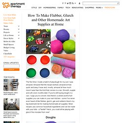 How To Make Flubber, Glurch and Other Homemade Art Supplies at Home | Apartment Therapy Ohdeedoh