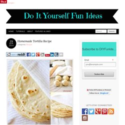 Homemade Tortilla Recipe - Do-It-Yourself Fun Ideas