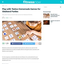 Play with Teetoo Homemade Games for Weekend Parties