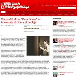 """Voces del alma: """"Para Sonia"""", un homenaje al cine y al doblaje"""