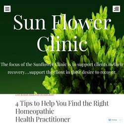 4 Tips to Help You Find the Right Homeopathic Health Practitioner