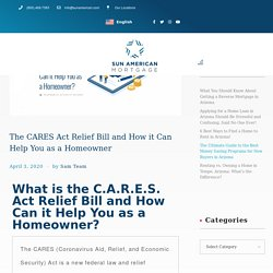 The CARES Act Relief Bill and How it Can Help You as a Homeowner - Home Loan - Sun American Mortgage