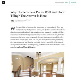 Why Homeowners Prefer Wall and Floor Tiling? The Answer is Here