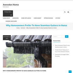 Why Homeowners Prefer To Have Seamless Gutters In Home