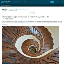 Why Wooden Spiral Staircase Is The Primary Choice Of Homeowners?: secondgneration