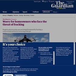 Worry for homeowners who face the threat of fracking | Money | The Observer