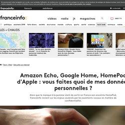 Amazon Echo, Google Home, HomePod d'Apple : vous faites quoi de mes données personnelles ?