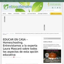 EDUCAR EN CASA - Homeschooling. Entrevistamos a la experta Laura Mascaró sobre todos los aspectos de esta opción educativa