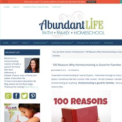 100 Reasons Why Homeschooling is Good for Families - Abundant Life