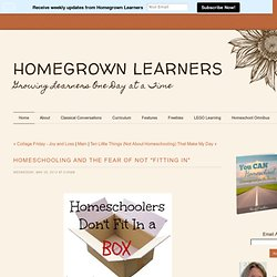 "Homeschooling and The Fear of Not ""Fitting In"" - Home - Homegrown Learners"