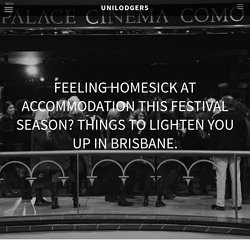 Feeling homesick at accommodation this festival season? Things to lighten you up in Brisbane. - The Story
