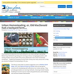 Urban Homesteading, or, Old MacDonald had a backyard farm…