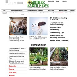 Organic Gardening, Modern Homesteading, Renewable Energy, Green Homes, Do it Yourself MOTHER EARTH NEWS