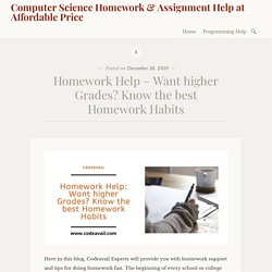 Homework Help – Want higher Grades? Know the best Homework Habits – Computer Science Homework & Assignment Help at Affordable Price