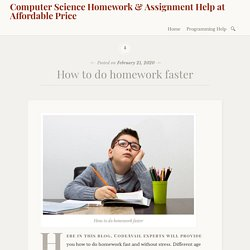 How to do homework faster – Computer Science Homework & Assignment Help at Affordable Price