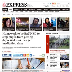 Homework to be BANNED to stop pupils from getting depressed