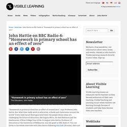 "John Hattie on BBC Radio 4: ""Homework in primary school has an effect of zero"""