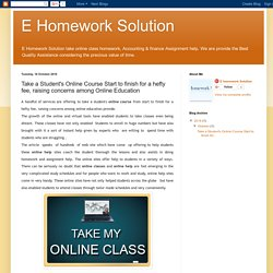 E Homework Solution: Take a Student's Online Course Start to finish for a hefty fee, raising concerns among Online Education