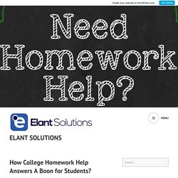 How College Homework Help Answers A Boon for Students? – Elant Solutions