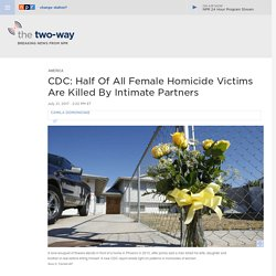 CDC: Half Of All Female Homicide Victims Are Killed By Intimate Partners