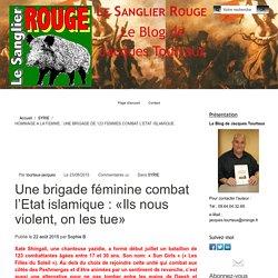 HOMMAGE A LA FEMME : UNE BRIGADE DE 123 FEMMES COMBAT L'ETAT ISLAMIQUE