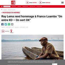 "Ray Lema rend hommage à Franco Luambo ""On entre KO – On sort OK"" - Musiques du monde"