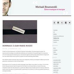 Hommage à Jean-Marie Noizet - Michaël Boumendil - Entre musique et marque