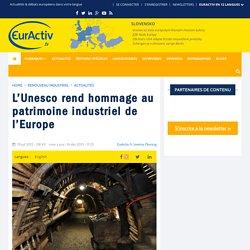 L'Unesco rend hommage au patrimoine industriel de l'Europe