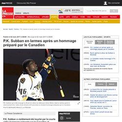P.K. Subban en larmes après un hommage préparé par le Canadien