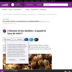FRANCE CULTURE 02/09/18 DE CAUSE A EFFETS - L'Homme et les abeilles : à quand la lune de miel ?