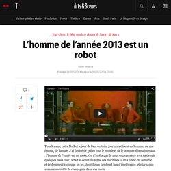 L'homme de l'année 2013 est un robot - Arts et scènes