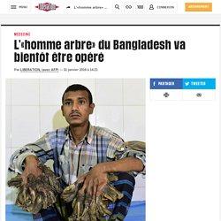 L'«homme arbre» du Bangladesh va bientôt être opéré