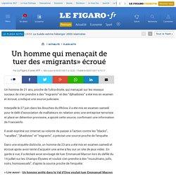 Un homme qui menaçait de tuer des «migrants» écroué
