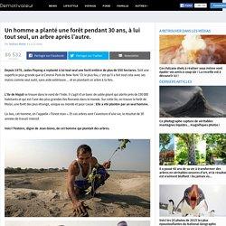 Un homme a planté une forêt pendant 30 ans, à lui tout seul, un arbre après l'autre.