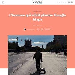 L'homme qui a fait planter Google Maps - Widoobiz