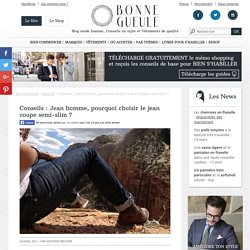 Jean homme : pourquoi choisir la coupe de jean semi-slim