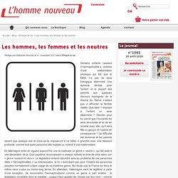 Les hommes, les femmes et les neutres, le blog de L'Homme Nouveau