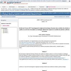 Arrêté du 16 mars 2017 homologuant le règlement technique d'examen des variétés de céréales à paille en vue de leur inscription au Catalogue officiel des espèces et variétés de plantes cultivées en France