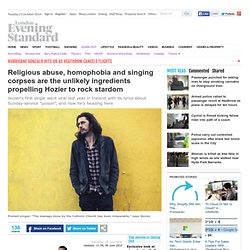 Religious abuse, homophobia and singing corpses are the unlikely ingredients propelling Hozier to rock stardom - Music - Going Out - London Evening Standard