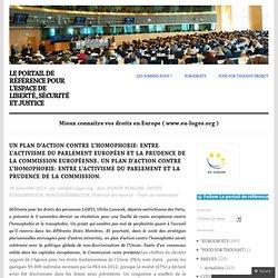Un plan d'action contre l'homophobie: entre l'activisme du Parlement européen et la prudence de la Commission européenne. Un plan d'action contre l'homophobie: entre l'activisme du Parlement et la prudence de la Commission.