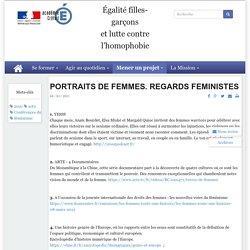 Égalité filles-garçons <br/>et lutte contre l'homophobie - PORTRAITS DE FEMMES. REGARDS FEMINISTES