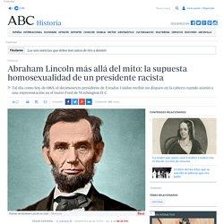 Abraham Lincoln más allá del mito: la supuesta homosexualidad de un presidente racista