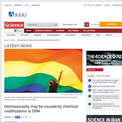 Homosexuality may be caused by chemical modifications to DNA