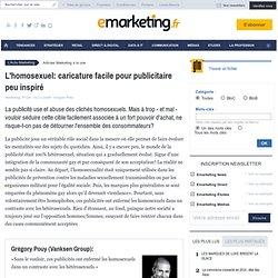L'homosexuel: caricature facile pour publicitaire peu inspiré - À la une - e-marketing.fr