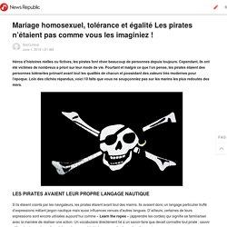 Mariage homosexuel, tolérance et égalité Les pirates n'étaient pas comme vous les imaginiez !