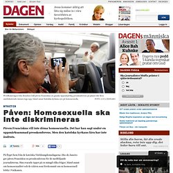 Påven: Homosexuella ska inte diskrimineras - Dagen