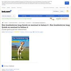 Een hondenleven lang fysiek en mentaal in balans 2 - Een hondenleven lang...