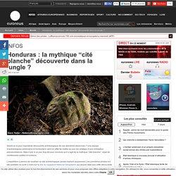 """Honduras: la mythique """"cité blanche"""" découverte dans la jungle"""