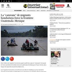 "La ""caravane"" de migrants honduriens force la frontière Guatemala-Mexique"
